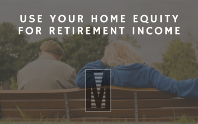 6 Ways To Use Your Home Equity For Retirement Income