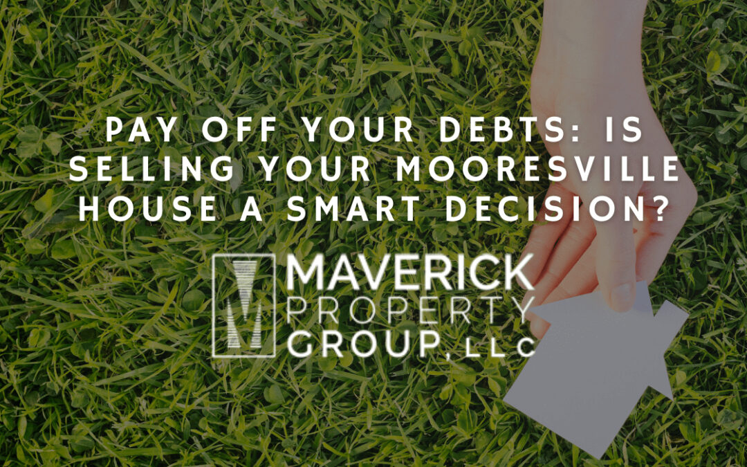 Pay Off Your Debts: Is Selling Your Mooresville House a Smart Decision?