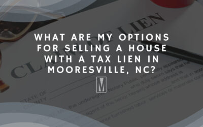 What Are My Options for Selling a House with A Tax Lien in Mooresville, NC?
